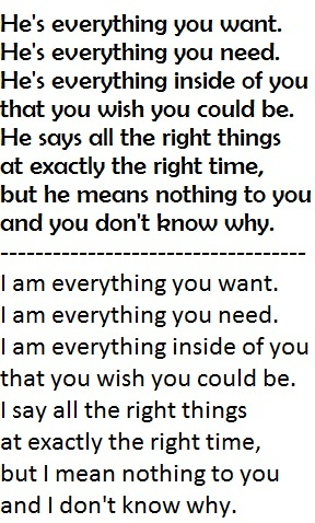 Everything You Want - Vertical Horizon. That horrifying moment when you realize that one of your favorite songs is exactly what is going on with you and a guy....but you realize that you are doing it to him, and you dont know why you don like him... :'( why does music have to be so perfect?