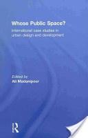Whose public space? :international case studies in urban design and development /ed. Ali Madanipour. London :New York :Routledge,2010. ISBN:0-415-55385-7 (hbk)