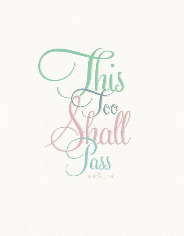kind of my motto - if we can find a place in the side bar for a square quote of this maybe - this too shall pass