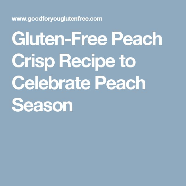 Gluten-Free Peach Crisp Recipe to Celebrate Peach Season