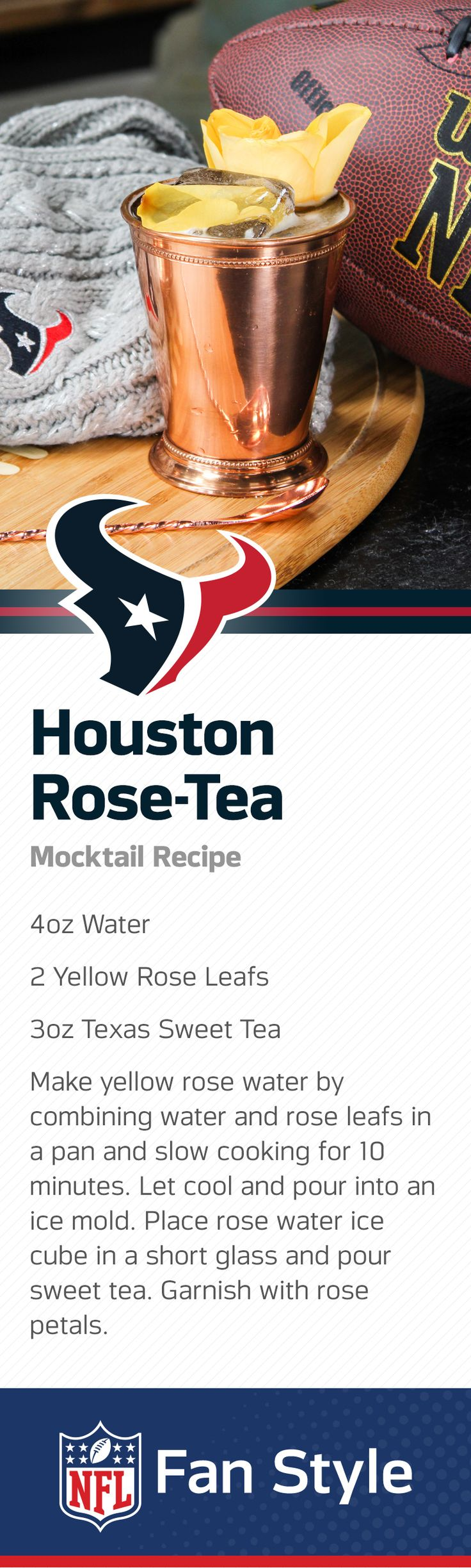 You can sure work up a mighty thirst deep in the heart of Texas. Quench it with a refreshing local flavor when you mix up a batch of these rosewater and sweet-tea mocktails. Pair this with some Houston football and you're good to go.