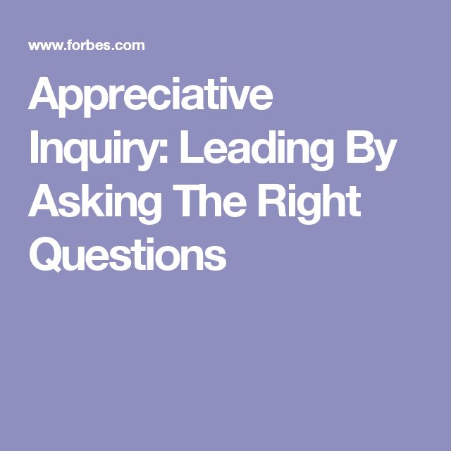 Appreciative Inquiry: Leading By Asking The Right Questions