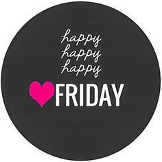 Happy Friday!Friday Fashion, Happy Friday, Inspiration, Cheer Up, Quotes, Fashion Friends, Happy Happy Happy, Happyfriday, Tgif