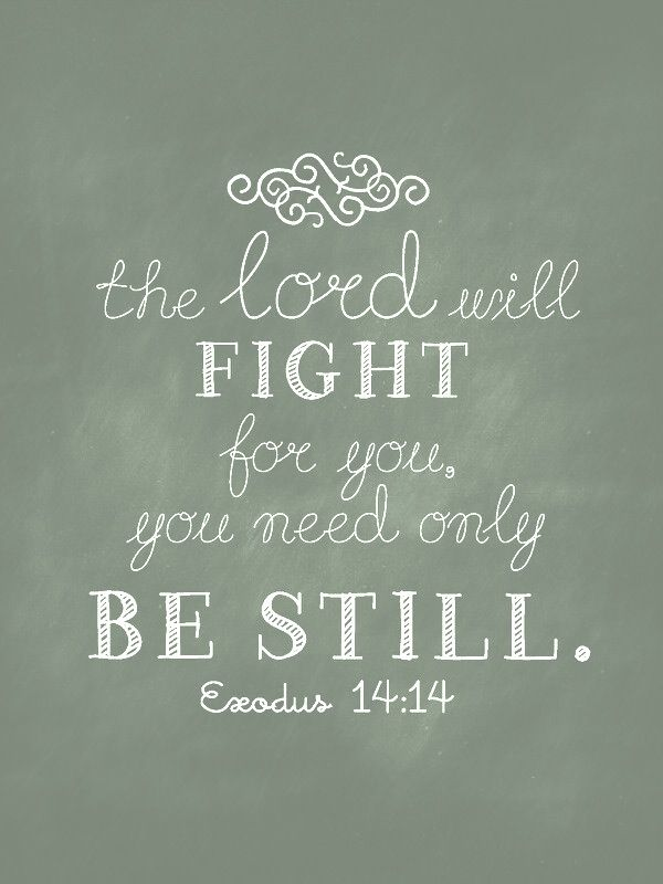 Exodus 14:14 hard to do, but when we 'let go & let God' have our worries, burdens, trials and temptations, He really will help us get through each & every one!