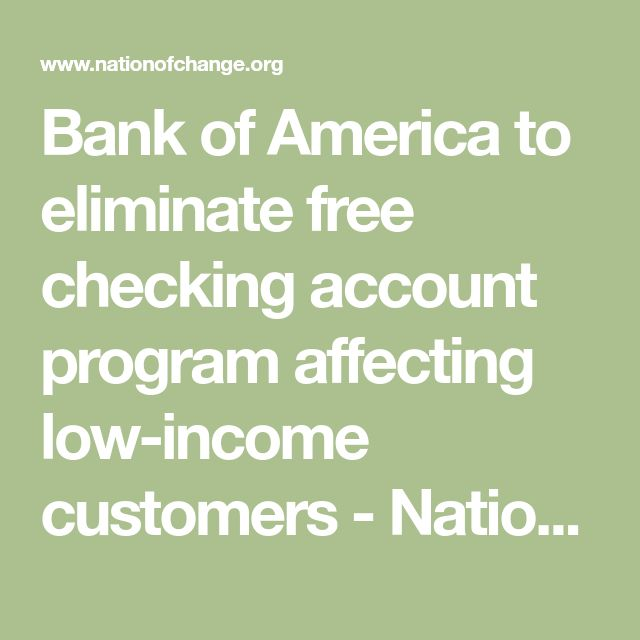 Bank of America to eliminate free checking account program affecting low-income customers - NationofChange