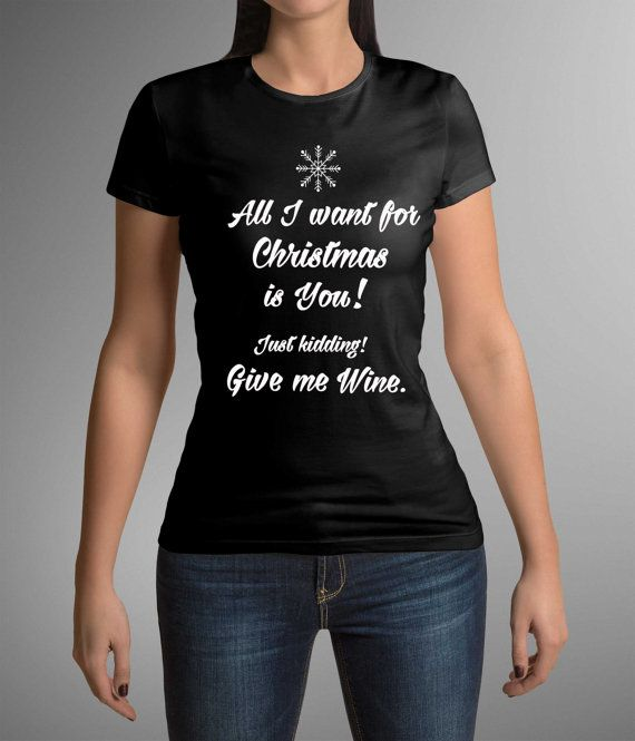 All I want for Christmas, Holiday Gift, Christmas t-shirt, Funny t-shirt, Wine lover, Women's T-shirt, T-shirt, Christmas Gift,  For Wife