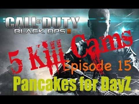 Five Kill Cams - Call of Duty Black Ops 2 - Episode 15 - Pancakes for DayZ