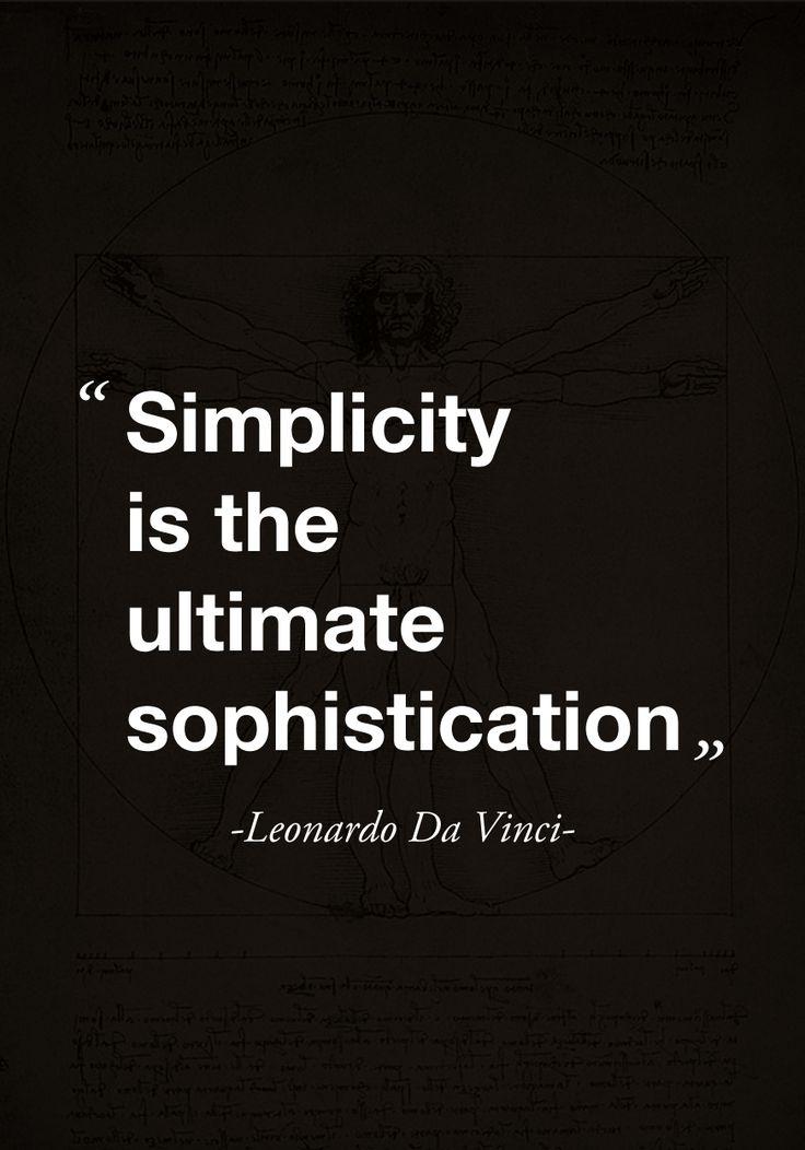 """Simplicity is the ultimate sophistication."" ( quote by Leonardo Da Vinci )"