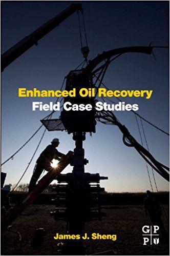 Enhanced Oil Recovery Field Case Studies: James Sheng: 9780123865458: Amazon.com: Books