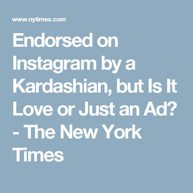 Endorsed on Instagram by a Kardashian, but Is It Love or Just an Ad? - The New York Times