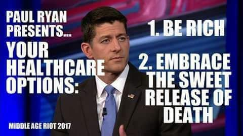 "Paul Ryan and the GOP are workin' hard to give us more health care choices, such as ""open casket"", ""closed casket"" or ""cremation."""