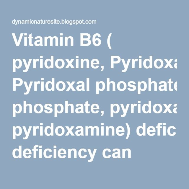 Vitamin B6 ( pyridoxine, Pyridoxal phosphate, pyridoxamine) deficiency can cause skin inflammation (dermatitis) | the dynamic natural skin care