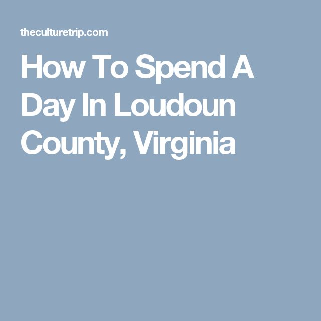 How To Spend A Day In Loudoun County, Virginia