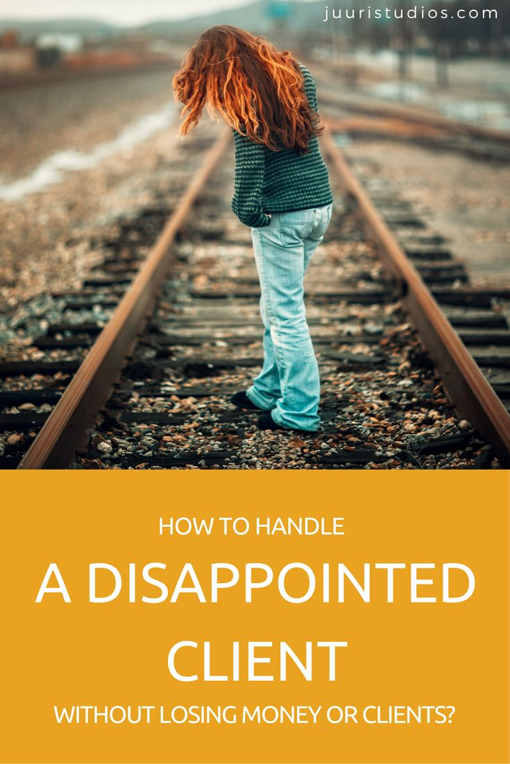 How to handle a disappointed client without losing money or clients