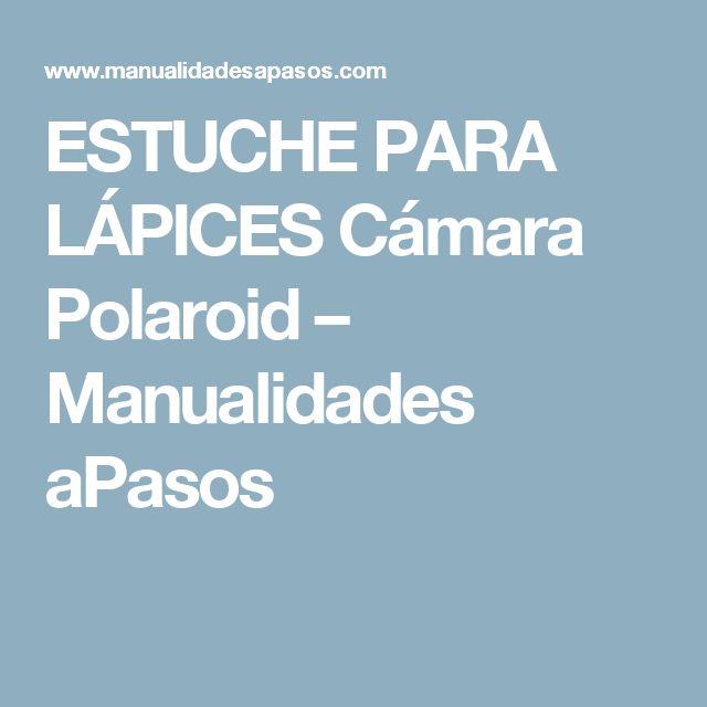 ESTUCHE PARA LÁPICES Cámara Polaroid – Manualidades aPasos