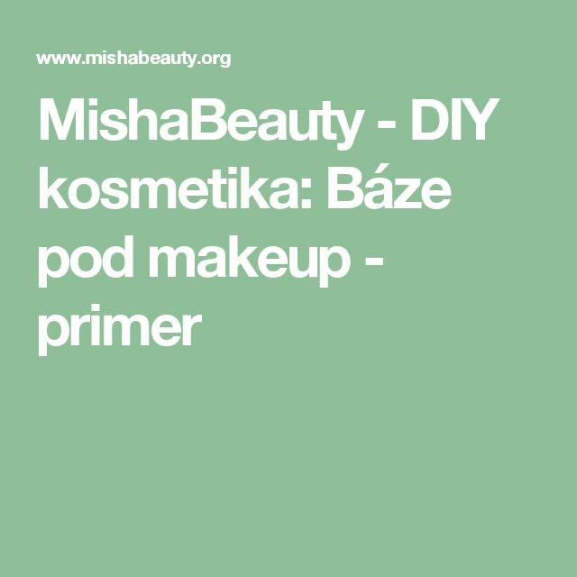 MishaBeauty - DIY kosmetika: Báze pod makeup - primer