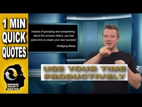 """Use Your Time Productively: 1 Minute Quick Quotes with Wolfgang Riebe Mind shift master, Wolfgang Riebe expands on the meaning of his original quote, """"Instea..."""