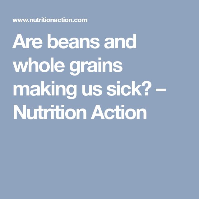 Are beans and whole grains making us sick? – Nutrition Action