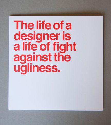 """""""La vida de un diseñador es una vida dedicada a la lucha contra la imperfección""""."""