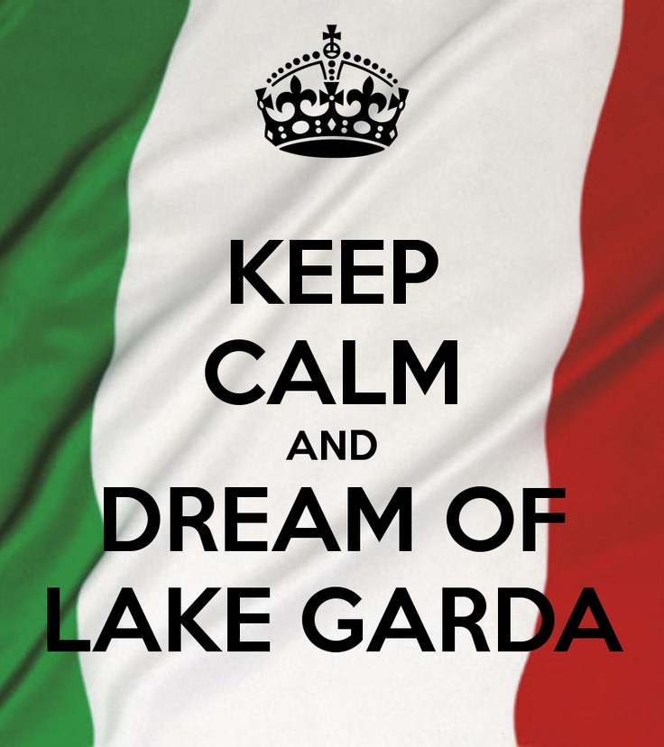 KEEP CALM and DREAM OF LAKE GARDA #LagodiGarda #LakeGarda #Gardasee #LacdeGarde