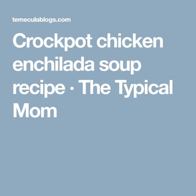 Crockpot chicken enchilada soup recipe · The Typical Mom