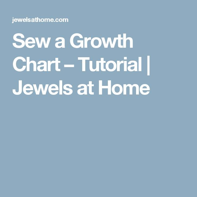 Sew a Growth Chart – Tutorial | Jewels at Home
