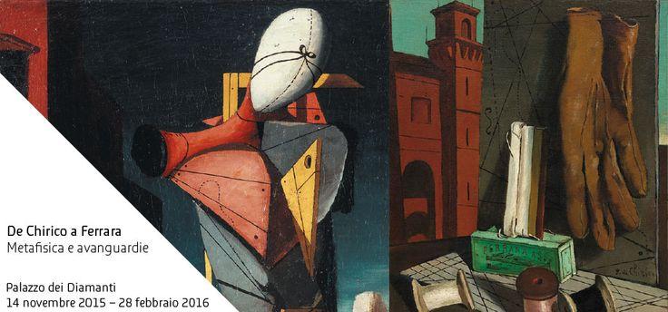 De Chirico a Ferrara Metafisica e avanguardie Ferrara, Palazzo Diamanti, 14 novembre 2015 – 28 febbraio 2016