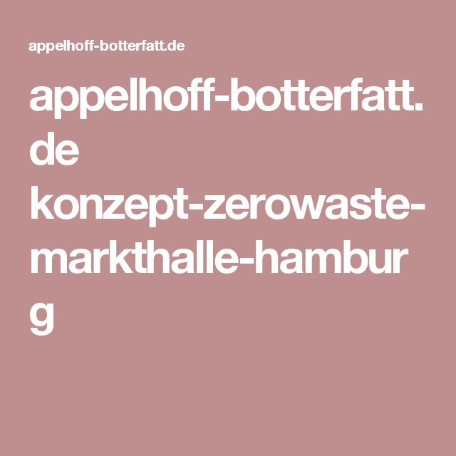 appelhoff-botterfatt.de konzept-zerowaste-markthalle-hamburg