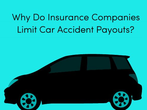 Amazing Why Do Insurance Companies Limit Car Accident Payouts