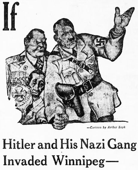 The Nazi threat was reduced to a cartoon of Hitler and his thugs, as illustrated by this Winnipeg Tribune cartoon. The cartoon was created in response to a huge staged invasion in Winnipeg on Feb. 19, 1942 called IF Day, designed to scare people into donating money to Victory Loans.