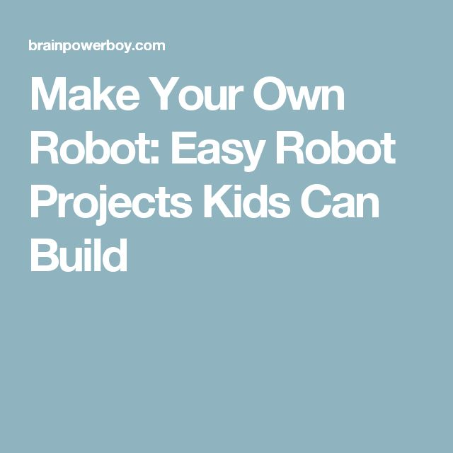 how to build your own robot easy