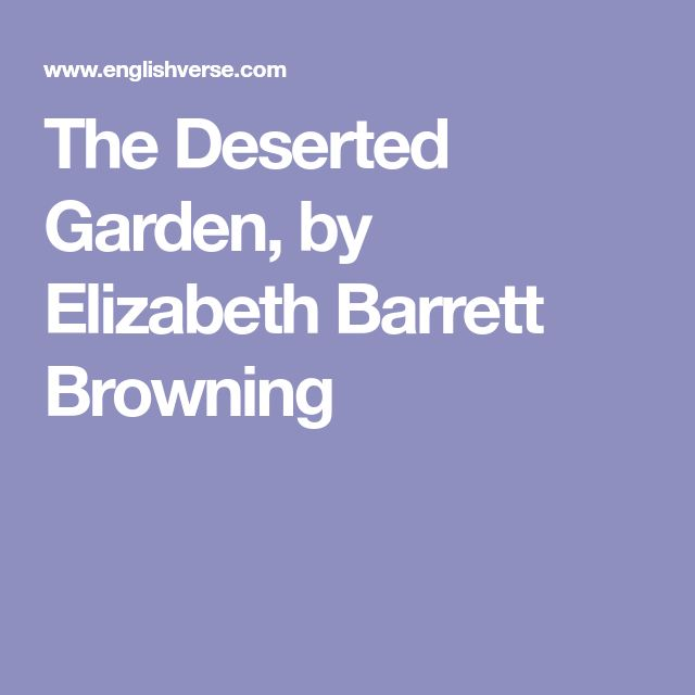 The Deserted Garden, by Elizabeth Barrett Browning
