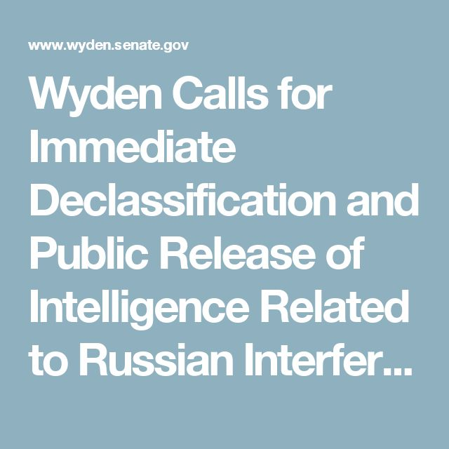 Wyden Calls for Immediate Declassification and Public Release of Intelligence Related to Russian Interference in U.S. Election | Press Releases | U.S. Senator Ron Wyden