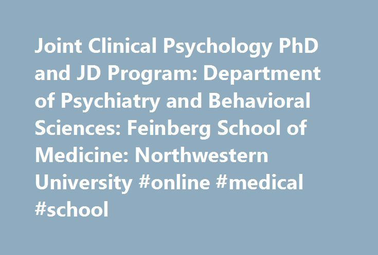 Joint Clinical Psychology PhD and JD Program: Department of Psychiatry and Behavioral Sciences: Feinberg School of Medicine: Northwestern University #online #medical #school http://laws.nef2.com/2017/05/14/joint-clinical-psychology-phd-and-jd-program-department-of-psychiatry-and-behavioral-sciences-feinberg-school-of-medicine-northwestern-university-online-medical-school/  #jd phd programs # Joint Clinical Psychology PhD and JD Program The Clinical Psychology Doctoral Program in the…