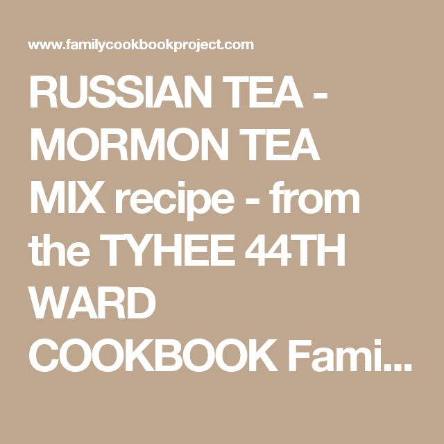 RUSSIAN TEA - MORMON TEA MIX recipe - from the TYHEE  44TH WARD COOKBOOK Family Cookbook
