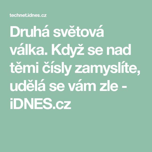 Druhá světová válka. Když se nad těmi čísly zamyslíte, udělá se vám zle - iDNES.cz