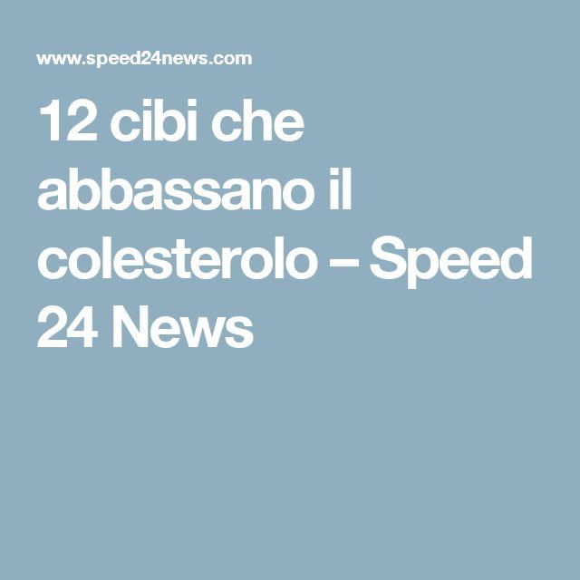 12 cibi che abbassano il colesterolo – Speed 24 News