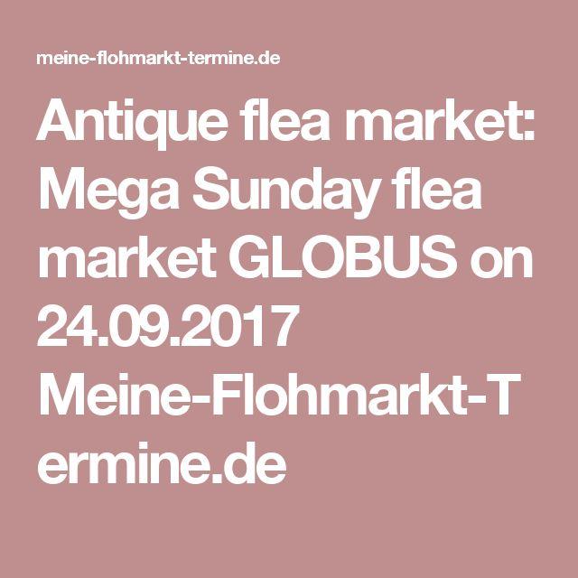 Antique flea market: Mega Sunday flea market GLOBUS on 24.09.2017  Meine-Flohmarkt-Termine.de
