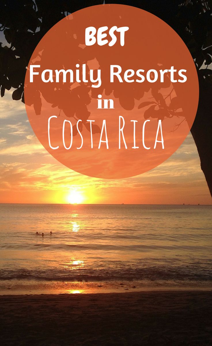 The best family resorts in Costa Rica and how to choose one