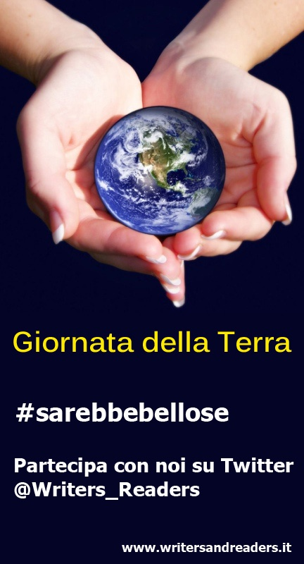 Oggi è la giornata mondiale della Terra.Regaliamole un Tweet: #sarebbebellose  @EarthDayItalia  www.writersandreaders.it