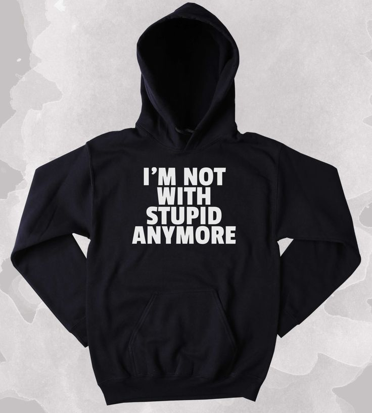 Ex Boyfriend Hoodie I'm Not With Stupid Anymore Slogan Single Divorced Clothing Tumblr Sweatshirt