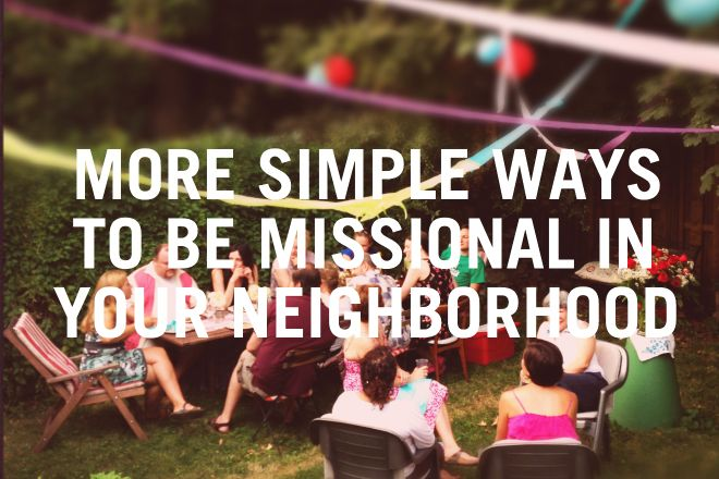 25 Simple ways to be missional in your neighborhood