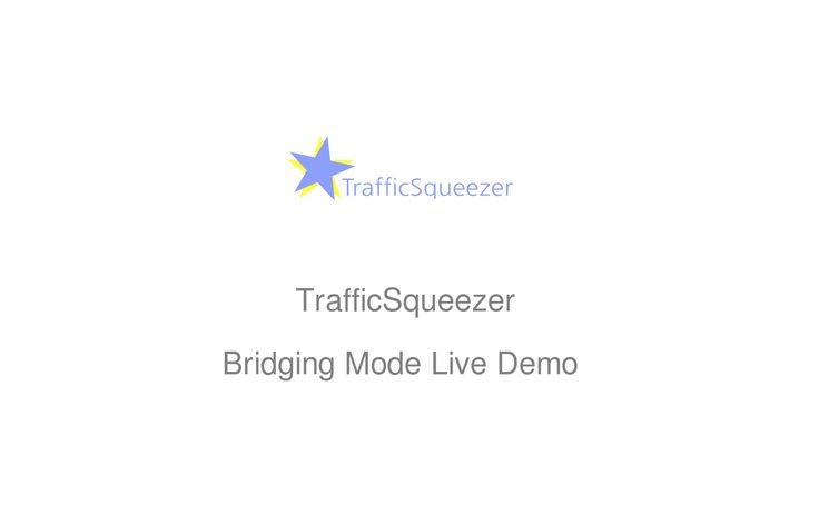 Live Demo - WAN Optimization TrafficSqueezer bridging mode