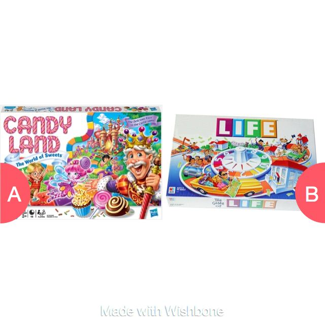 Candyland or Life? Click here to vote @ http://getwishboneapp.com/share/19296792