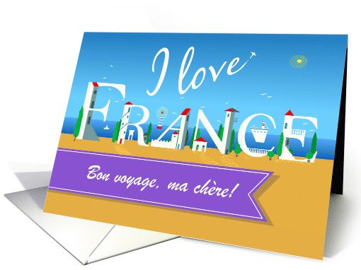 I love France. Bon voyage, ma chère! Travel card. Custom... (1483582)