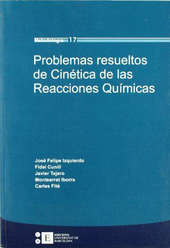 Problemas resueltos de cinética de las reacciones químicas / José Felipe Izquierdo ... [et al.]  #novetatsfiq2018