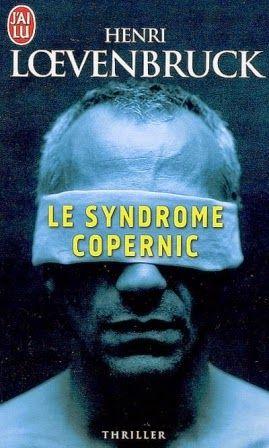 """Entre théorie du complot et douleur schizophrène, """"Le Syndrome Copernic"""" d'Henri Loevenbruck chez J'ai Lu. - Black Libelle: Vertige solipsiste"""