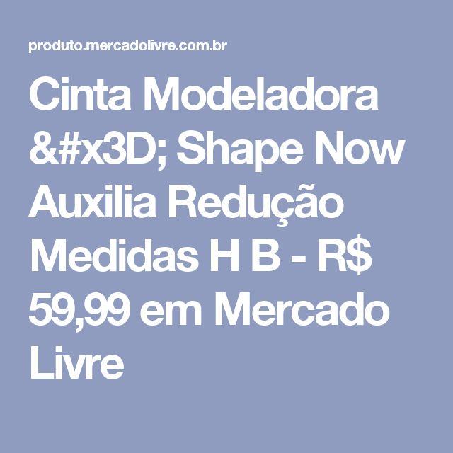 Cinta Modeladora = Shape Now Auxilia Redução Medidas H B - R$ 59,99 em Mercado Livre