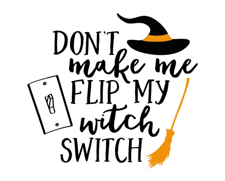 Free SVG cut file - Don't make me Flip my Witch Switch ...