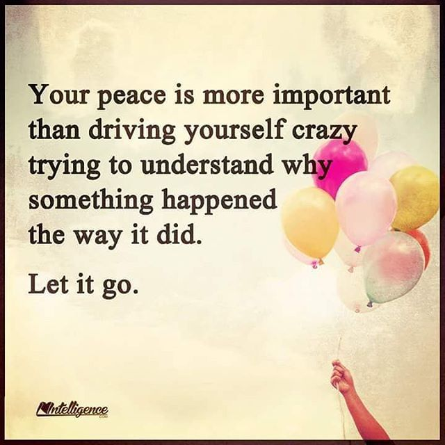 Your Peace Is More Important Than Driving Yourself Crazy Trying To  Understand Why Something Happened The